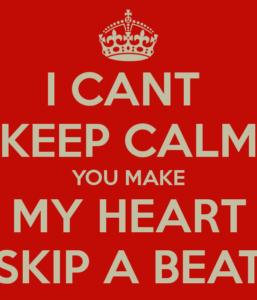 i-cant-keep-calm-you-make-my-heart-skip-a-beat